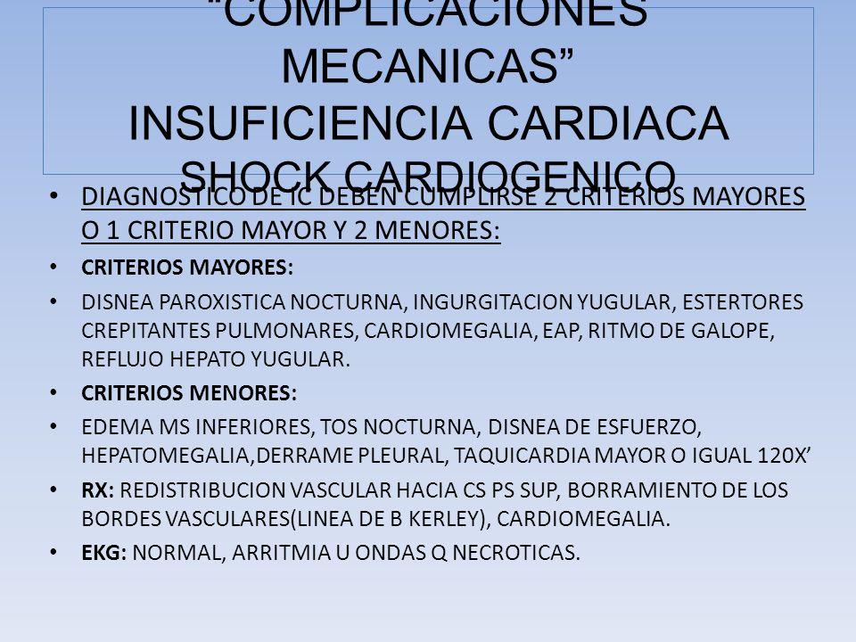 DIAGNOSTICO DE IC DEBEN CUMPLIRSE 2 CRITERIOS MAYORES O 1 CRITERIO MAYOR Y 2 MENORES: CRITERIOS MAYORES: DISNEA PAROXISTICA NOCTURNA, INGURGITACION YU