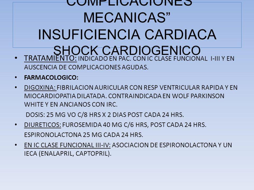 TRATAMIENTO: INDICADO EN PAC. CON IC CLASE FUNCIONAL I-III Y EN AUSCENCIA DE COMPLICACIONES AGUDAS. FARMACOLOGICO: DIGOXINA: FIBRILACION AURICULAR CON