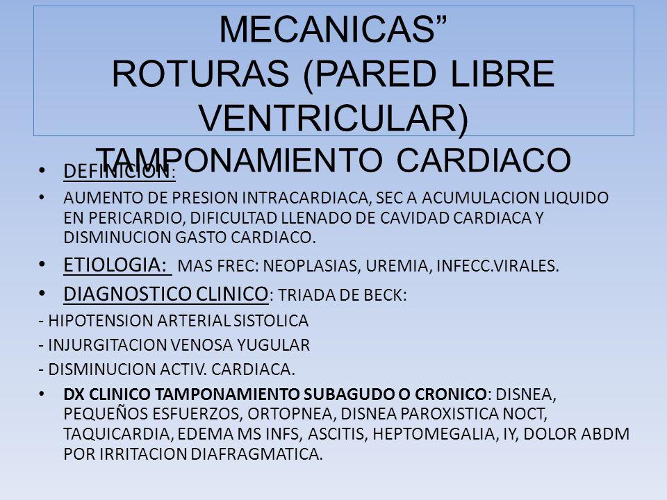 DEFINICION : AUMENTO DE PRESION INTRACARDIACA, SEC A ACUMULACION LIQUIDO EN PERICARDIO, DIFICULTAD LLENADO DE CAVIDAD CARDIACA Y DISMINUCION GASTO CAR