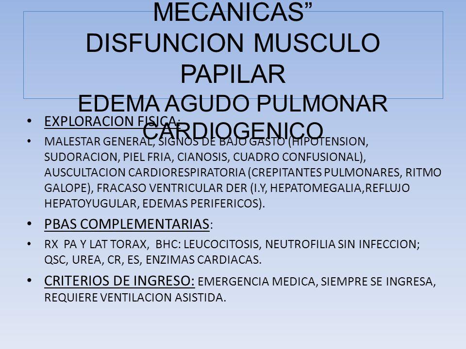 EXPLORACION FISICA : MALESTAR GENERAL, SIGNOS DE BAJO GASTO (HIPOTENSION, SUDORACION, PIEL FRIA, CIANOSIS, CUADRO CONFUSIONAL), AUSCULTACION CARDIORES