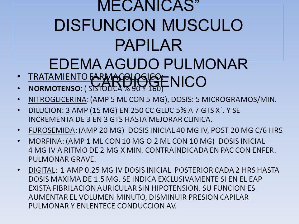 TRATAMIENTO FARMACOLOGICO: NORMOTENSO: ( SISTOLICA % 90 Y 160) NITROGLICERINA: (AMP 5 ML CON 5 MG), DOSIS: 5 MICROGRAMOS/MIN. DILUCION: 3 AMP (15 MG)