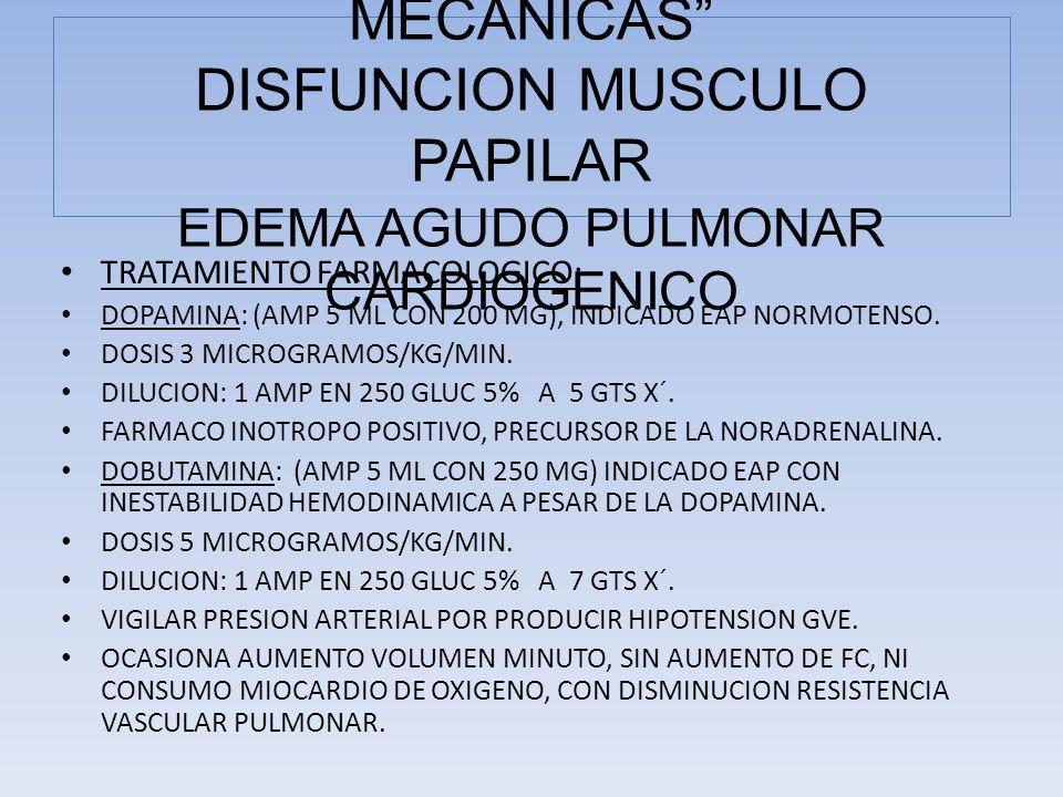 TRATAMIENTO FARMACOLOGICO: DOPAMINA: (AMP 5 ML CON 200 MG), INDICADO EAP NORMOTENSO. DOSIS 3 MICROGRAMOS/KG/MIN. DILUCION: 1 AMP EN 250 GLUC 5% A 5 GT