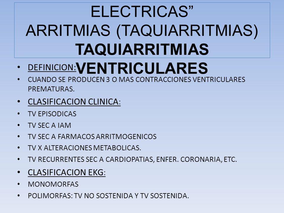 DEFINICION: CUANDO SE PRODUCEN 3 O MAS CONTRACCIONES VENTRICULARES PREMATURAS. CLASIFICACION CLINICA : TV EPISODICAS TV SEC A IAM TV SEC A FARMACOS AR