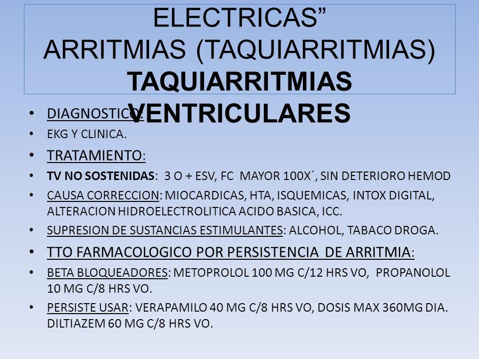 DIAGNOSTICO: EKG Y CLINICA. TRATAMIENTO : TV NO SOSTENIDAS: 3 O + ESV, FC MAYOR 100X´, SIN DETERIORO HEMOD CAUSA CORRECCION: MIOCARDICAS, HTA, ISQUEMI