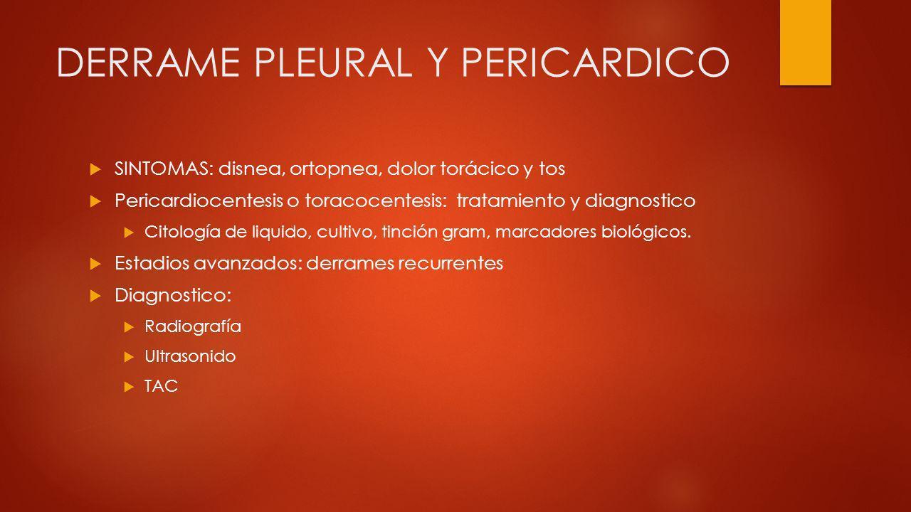 DERRAME PLEURAL Y PERICARDICO SINTOMAS: disnea, ortopnea, dolor torácico y tos Pericardiocentesis o toracocentesis: tratamiento y diagnostico Citologí
