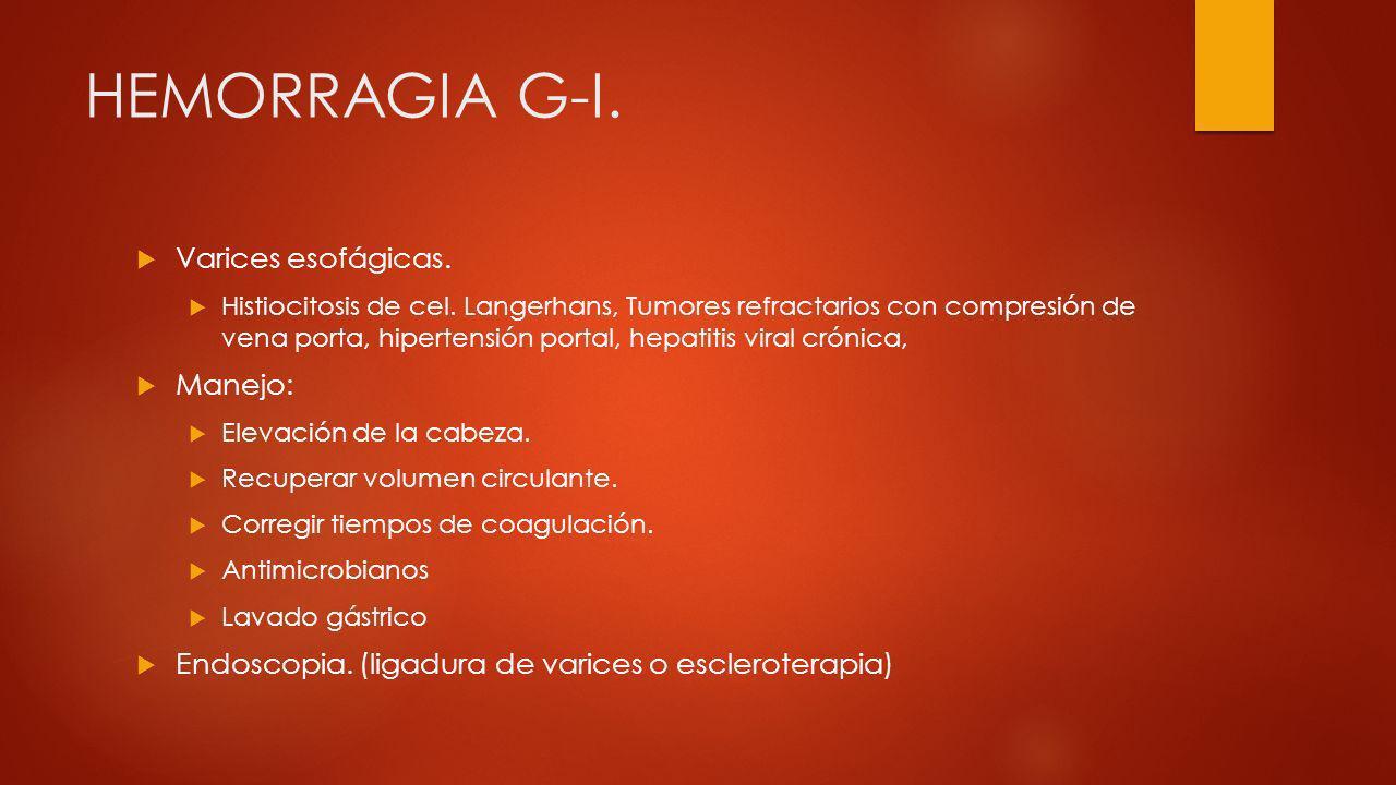 HEMORRAGIA G-I. Varices esofágicas. Histiocitosis de cel. Langerhans, Tumores refractarios con compresión de vena porta, hipertensión portal, hepatiti