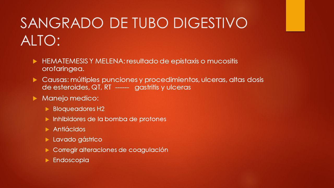 SANGRADO DE TUBO DIGESTIVO ALTO: HEMATEMESIS Y MELENA: resultado de epistaxis o mucositis orofaringea. Causas: múltiples punciones y procedimientos, u