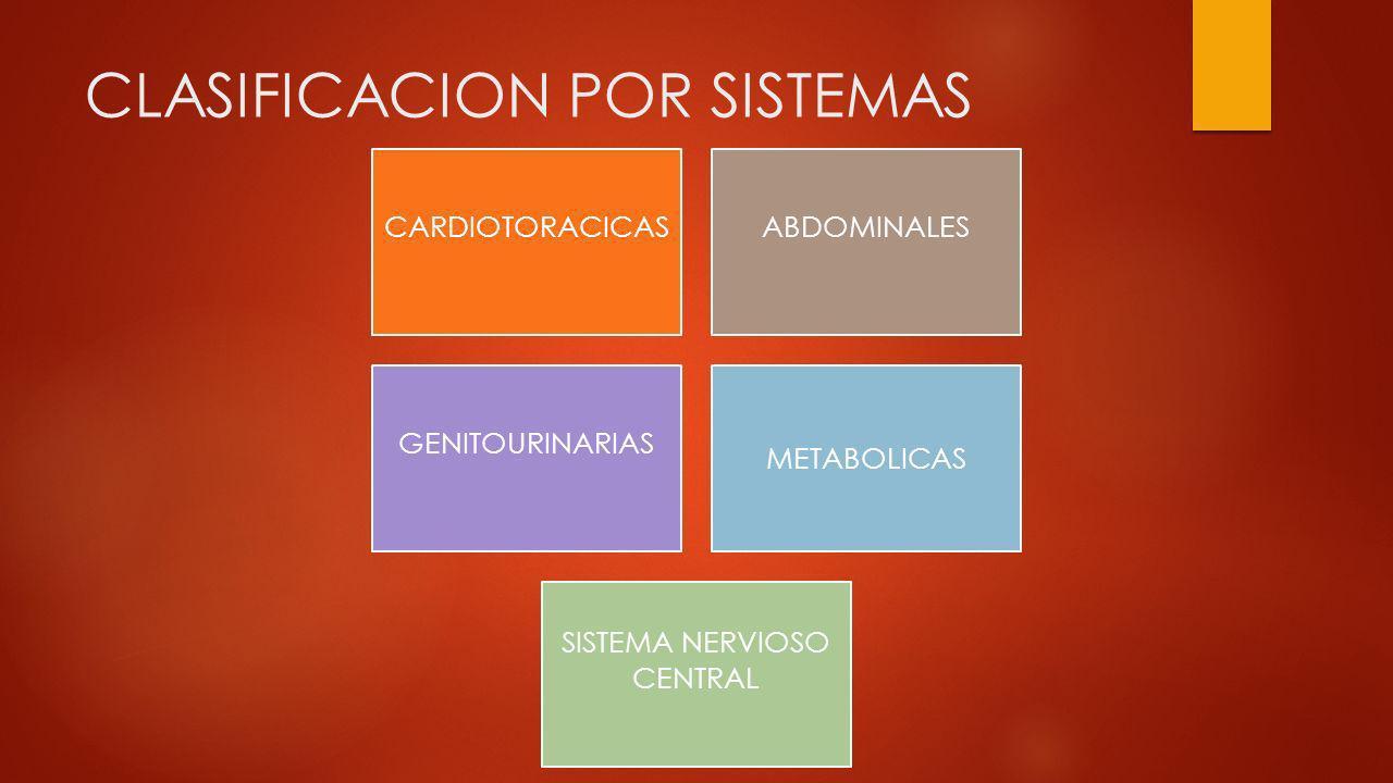 CLASIFICACION POR SISTEMAS CARDIOTORACICASABDOMINALES GENITOURINARIAS METABOLICAS SISTEMA NERVIOSO CENTRAL