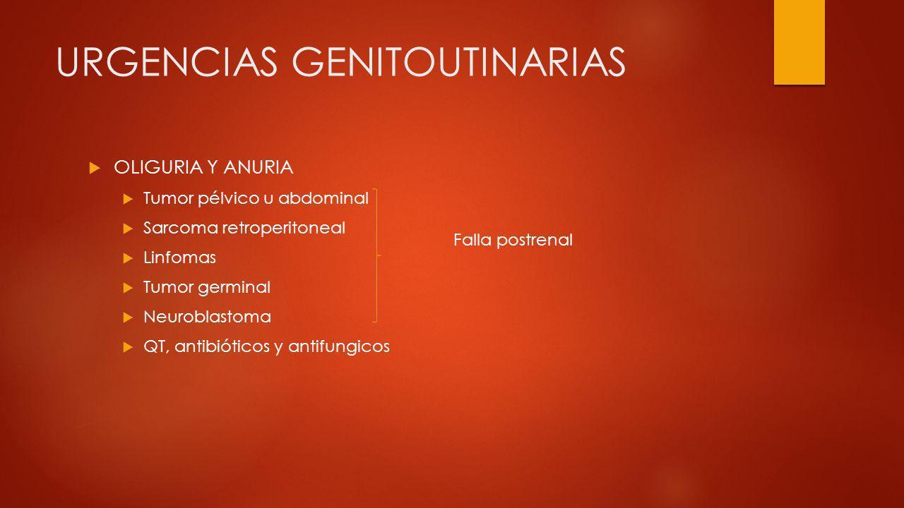 URGENCIAS GENITOUTINARIAS OLIGURIA Y ANURIA Tumor pélvico u abdominal Sarcoma retroperitoneal Linfomas Tumor germinal Neuroblastoma QT, antibióticos y