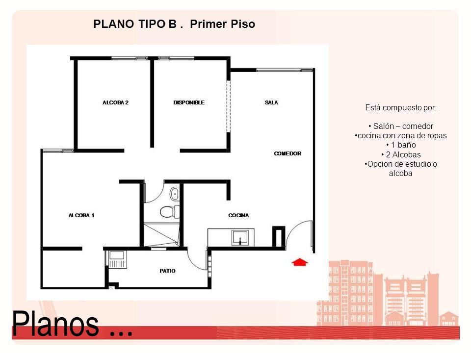 Planos... PLANO TIPO B. Primer Piso Está compuesto por: Salón – comedor cocina con zona de ropas 1 baño 2 Alcobas Opcion de estudio o alcoba