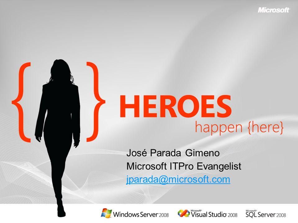 José Parada Gimeno Microsoft ITPro Evangelist jparada@microsoft.com