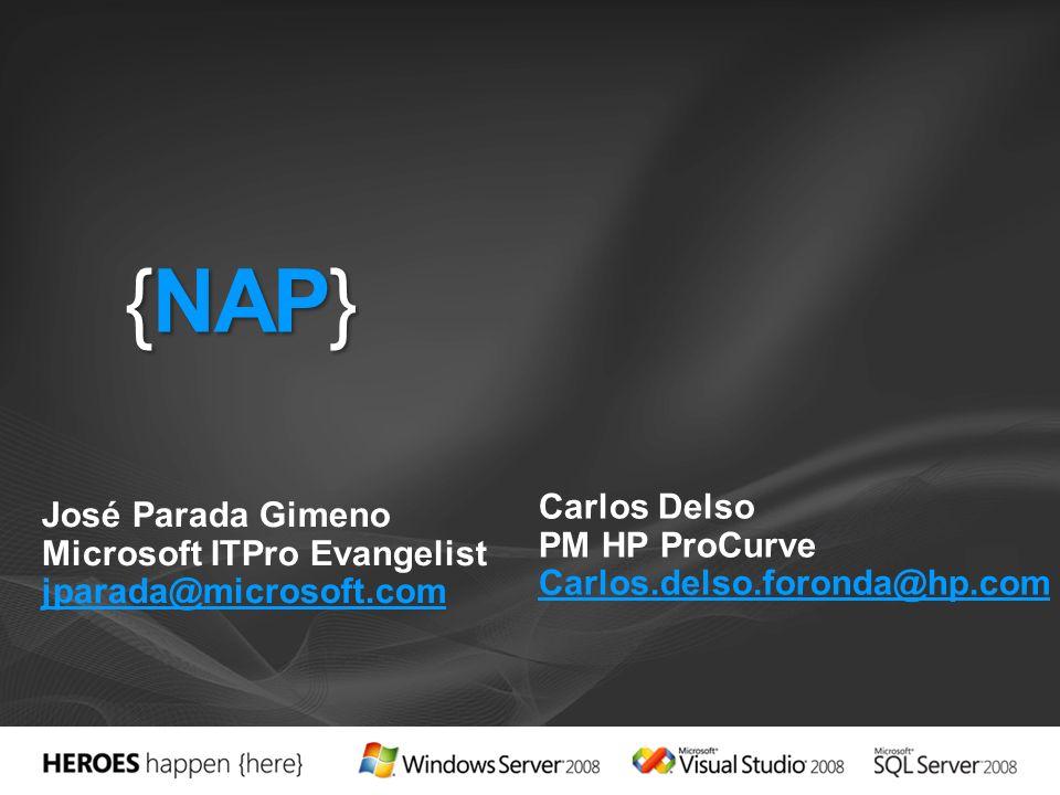 {NAP} José Parada Gimeno Microsoft ITPro Evangelist jparada@microsoft.com Carlos Delso PM HP ProCurve Carlos.delso.foronda@hp.com