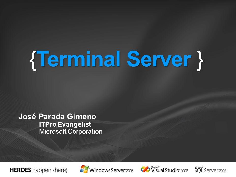 {Terminal Server } José Parada Gimeno ITPro Evangelist Microsoft Corporation