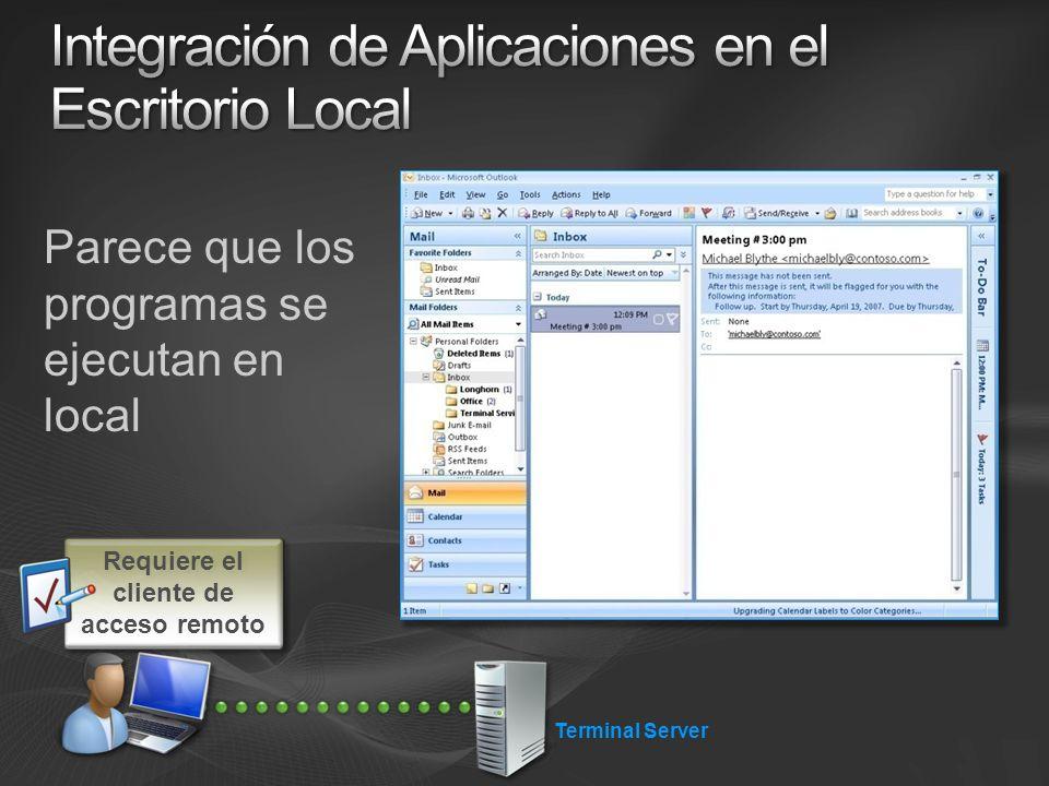 Terminal Server Parece que los programas se ejecutan en local Requiere el cliente de acceso remoto