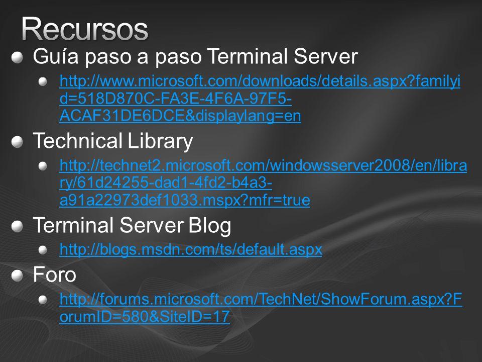 Guía paso a paso Terminal Server http://www.microsoft.com/downloads/details.aspx?familyi d=518D870C-FA3E-4F6A-97F5- ACAF31DE6DCE&displaylang=en Techni