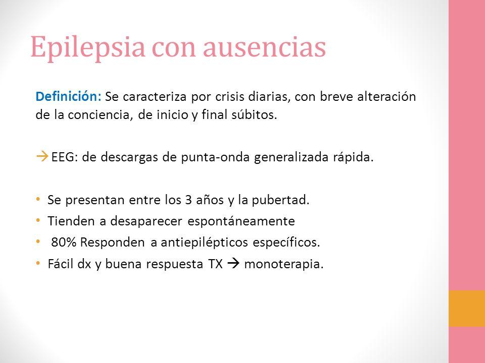 Epilepsia con ausencias Definición: Se caracteriza por crisis diarias, con breve alteración de la conciencia, de inicio y final súbitos. EEG: de desca