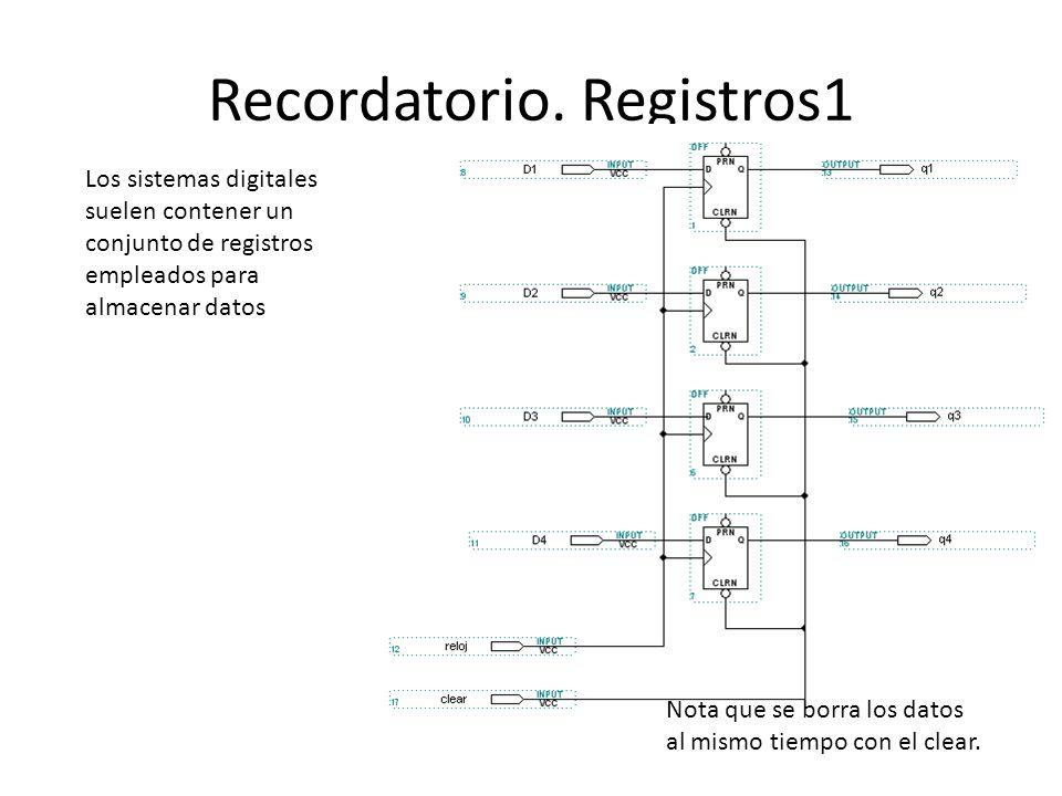 Recordatorio. Registros1 Nota que se borra los datos al mismo tiempo con el clear. Los sistemas digitales suelen contener un conjunto de registros emp