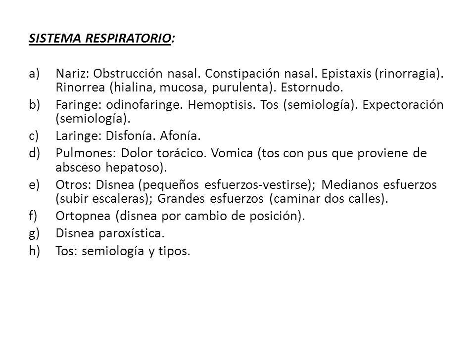 SISTEMA RESPIRATORIO: a)Nariz: Obstrucción nasal. Constipación nasal. Epistaxis (rinorragia). Rinorrea (hialina, mucosa, purulenta). Estornudo. b)Fari