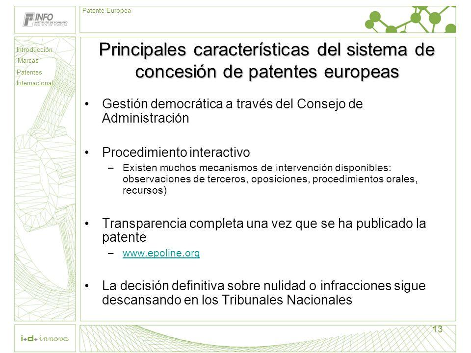 Introducción Marcas Patentes Internacional Patente Europea 13 Principales características del sistema de concesión de patentes europeas Gestión democr