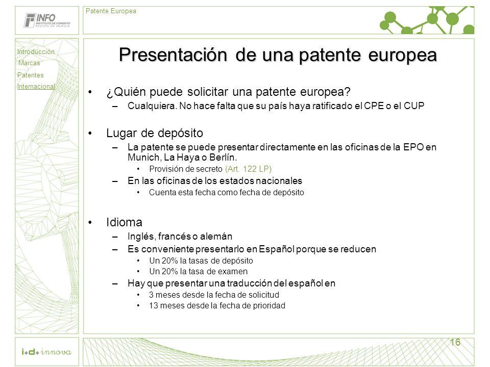 Introducción Marcas Patentes Internacional Patente Europea 16 Presentación de una patente europea ¿Quién puede solicitar una patente europea? –Cualqui