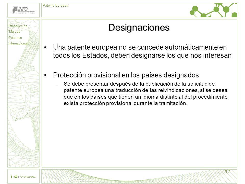 Introducción Marcas Patentes Internacional Patente Europea 17 Designaciones Una patente europea no se concede automáticamente en todos los Estados, de