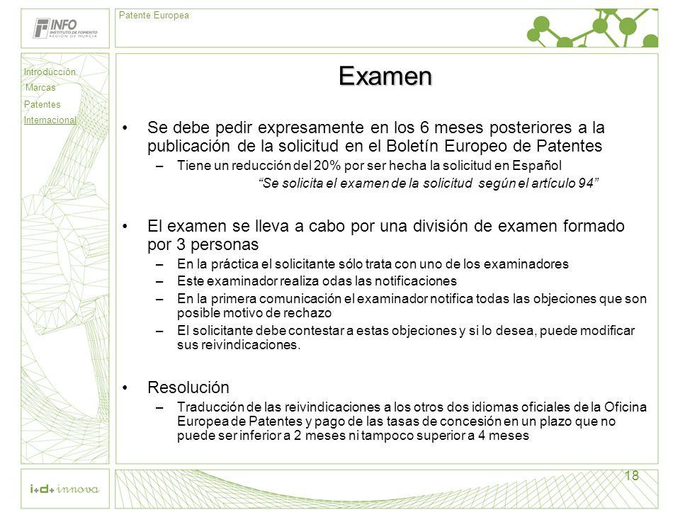 Introducción Marcas Patentes Internacional Patente Europea 18 Examen Se debe pedir expresamente en los 6 meses posteriores a la publicación de la soli
