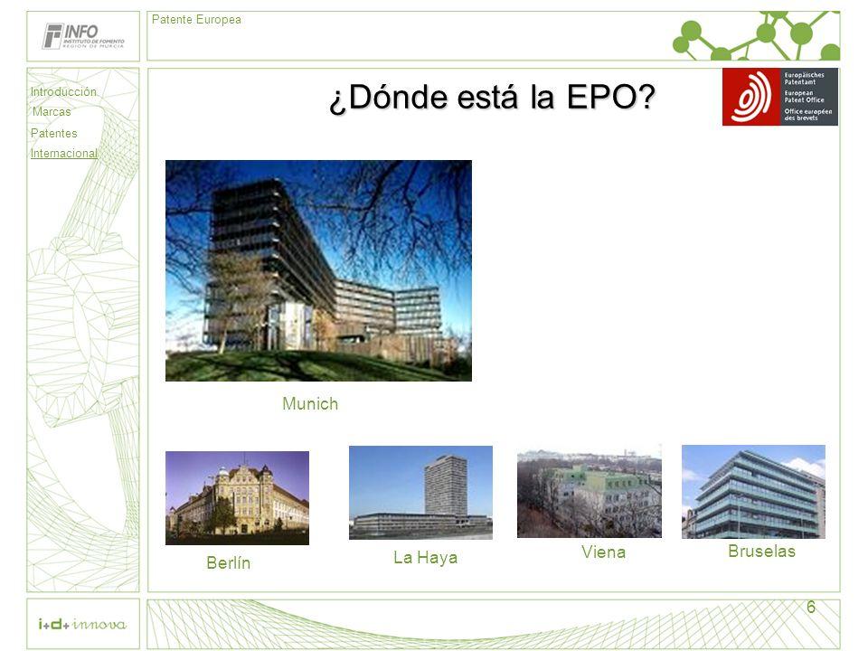Introducción Marcas Patentes Internacional Patente Europea 6 ¿Dónde está la EPO? Munich Berlín La Haya Viena Bruselas