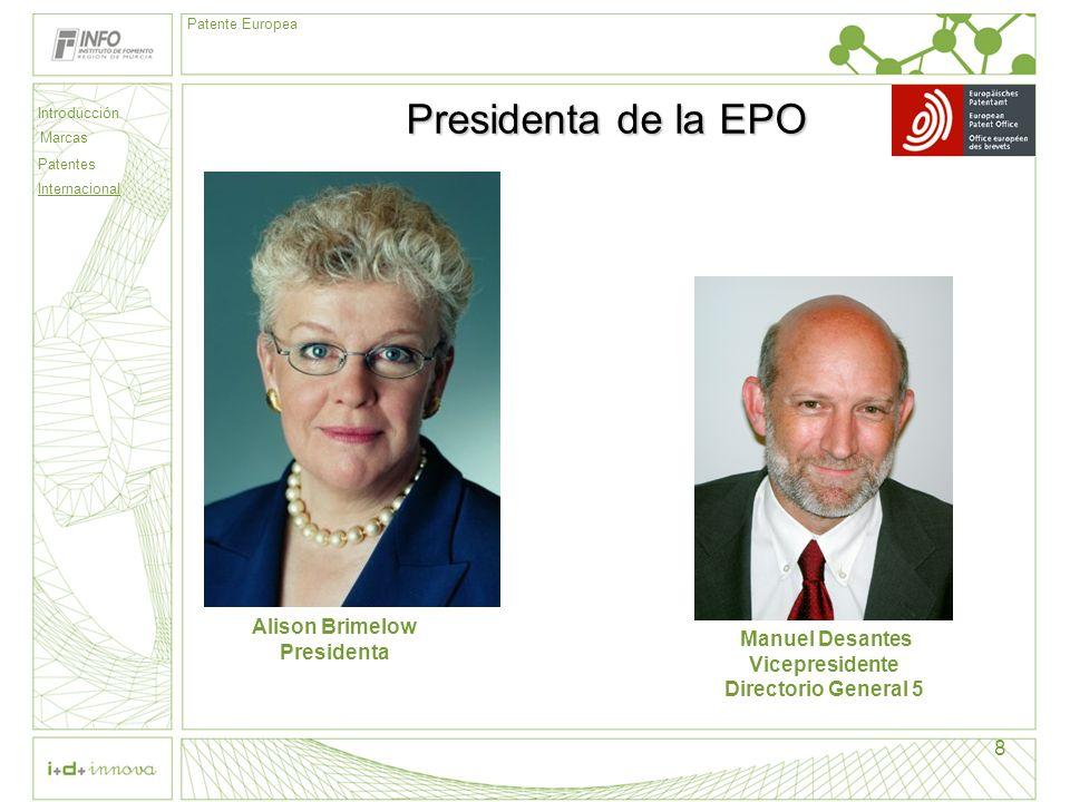 Introducción Marcas Patentes Internacional Patente Europea 8 Presidenta de la EPO Alison Brimelow Presidenta Manuel Desantes Vicepresidente Directorio