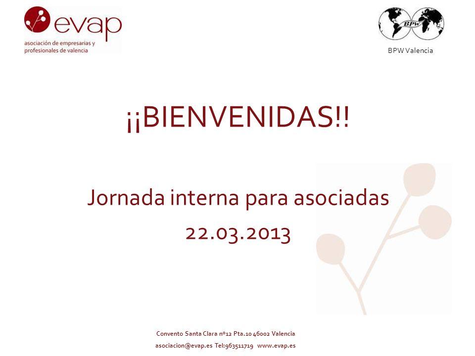 BPW Valencia Convento Santa Clara nº12 Pta.10 46002 Valencia asociacion@evap.es Tel:963511719 www.evap.es ¡¡BIENVENIDAS!! Jornada interna para asociad