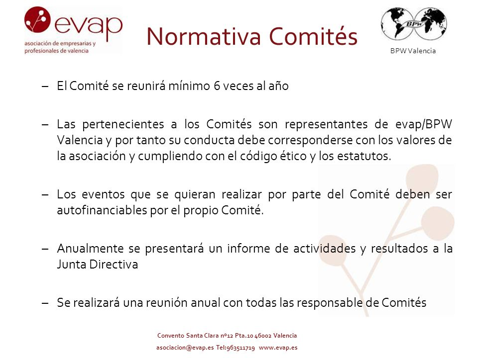 BPW Valencia Convento Santa Clara nº12 Pta.10 46002 Valencia asociacion@evap.es Tel:963511719 www.evap.es Normativa Comités –El Comité se reunirá míni