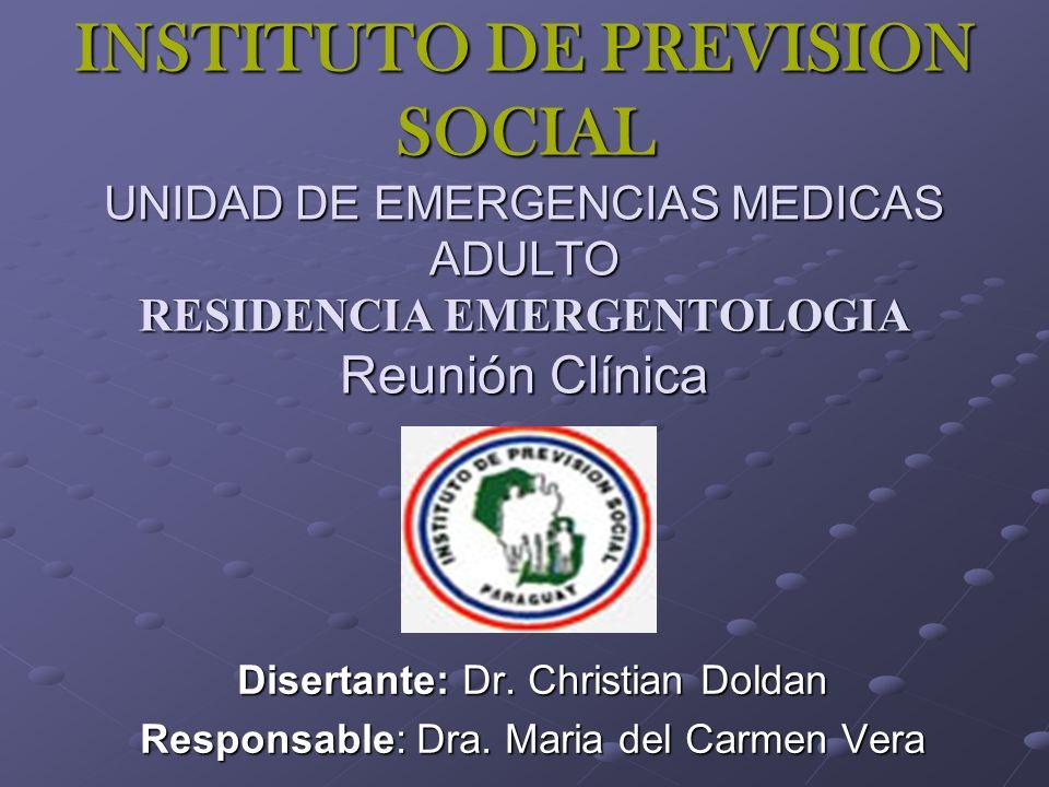 INSTITUTO DE PREVISION SOCIAL UNIDAD DE EMERGENCIAS MEDICAS ADULTO RESIDENCIA EMERGENTOLOGIA Reunión Clínica Disertante: Dr.