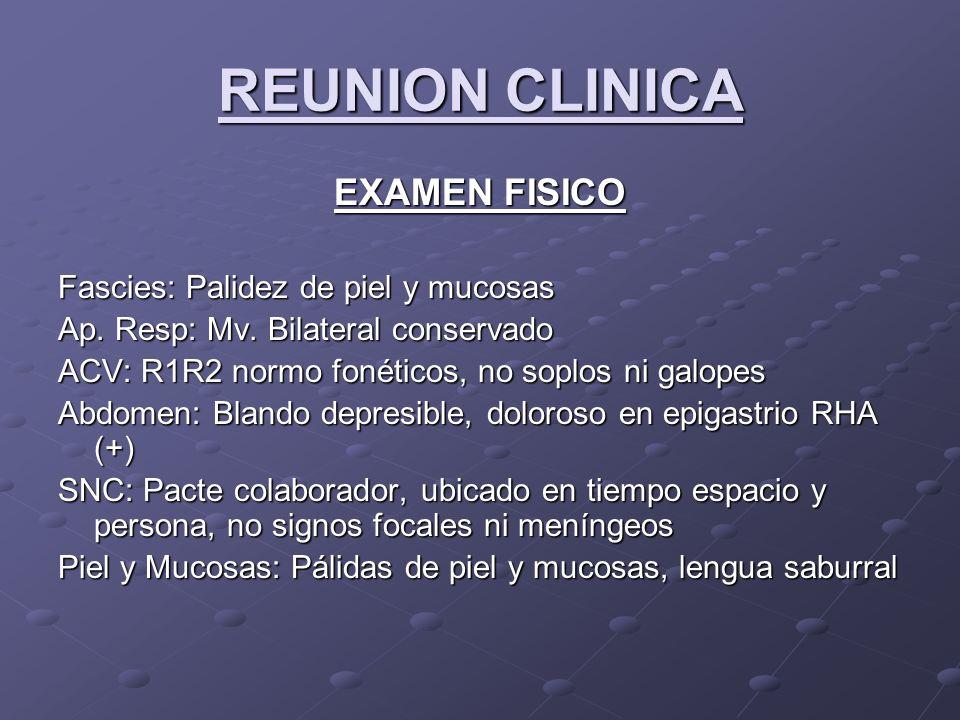 REUNION CLINICA EXAMEN FISICO Fascies: Palidez de piel y mucosas Ap.