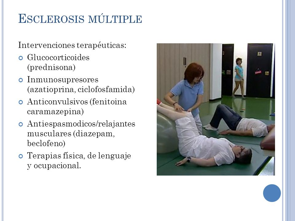 E SCLEROSIS MÚLTIPLE Intervenciones terapéuticas: Glucocorticoides (prednisona) Inmunosupresores (azatioprina, ciclofosfamida) Anticonvulsivos (fenitoina caramazepina) Antiespasmodicos/relajantes musculares (diazepam, beclofeno) Terapias física, de lenguaje y ocupacional.