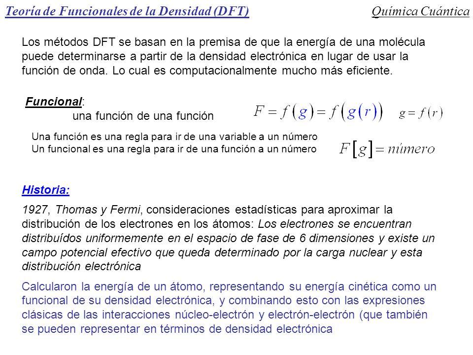 Teoría de Funcionales de la Densidad (DFT)Química Cuántica Los métodos DFT se basan en la premisa de que la energía de una molécula puede determinarse