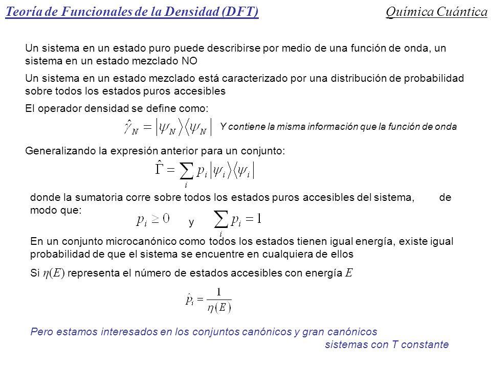 Teoría de Funcionales de la Densidad (DFT)Química Cuántica Un sistema en un estado puro puede describirse por medio de una función de onda, un sistema
