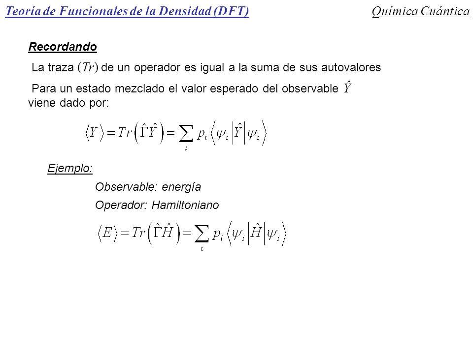 Teoría de Funcionales de la Densidad (DFT)Química Cuántica Recordando La traza (Tr) de un operador es igual a la suma de sus autovalores Para un estad
