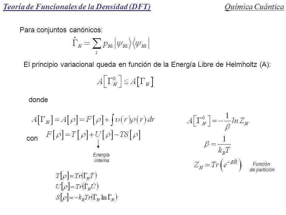 Teoría de Funcionales de la Densidad (DFT)Química Cuántica Para conjuntos canónicos: El principio variacional queda en función de la Energía Libre de