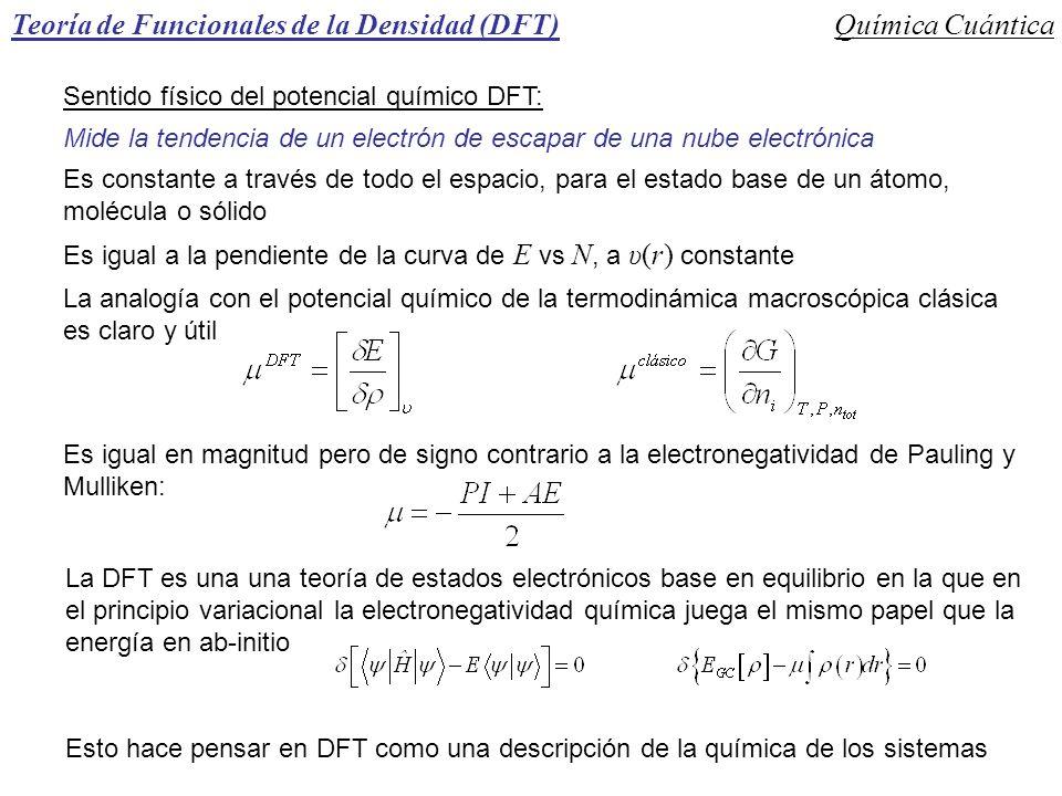 Teoría de Funcionales de la Densidad (DFT)Química Cuántica Sentido físico del potencial químico DFT: Mide la tendencia de un electrón de escapar de un