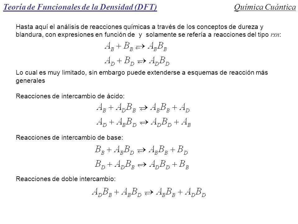 Teoría de Funcionales de la Densidad (DFT)Química Cuántica Hasta aquí el análisis de reacciones químicas a través de los conceptos de dureza y blandur