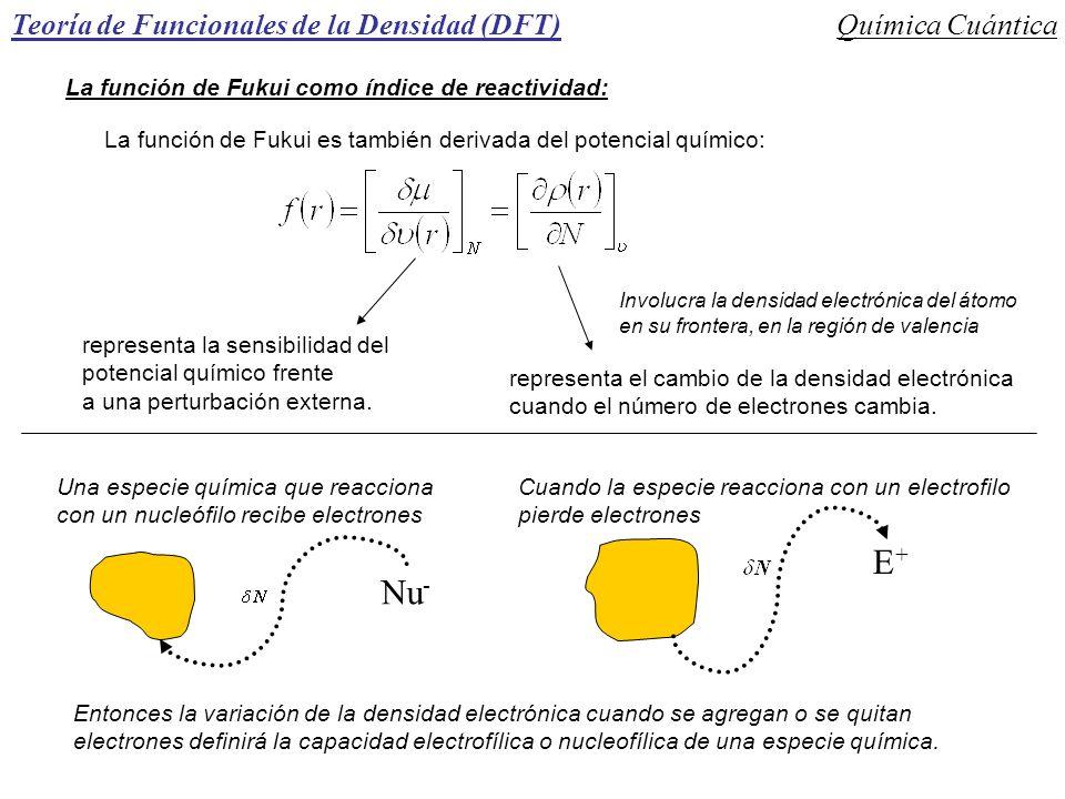 Teoría de Funcionales de la Densidad (DFT)Química Cuántica La función de Fukui como índice de reactividad: La función de Fukui es también derivada del