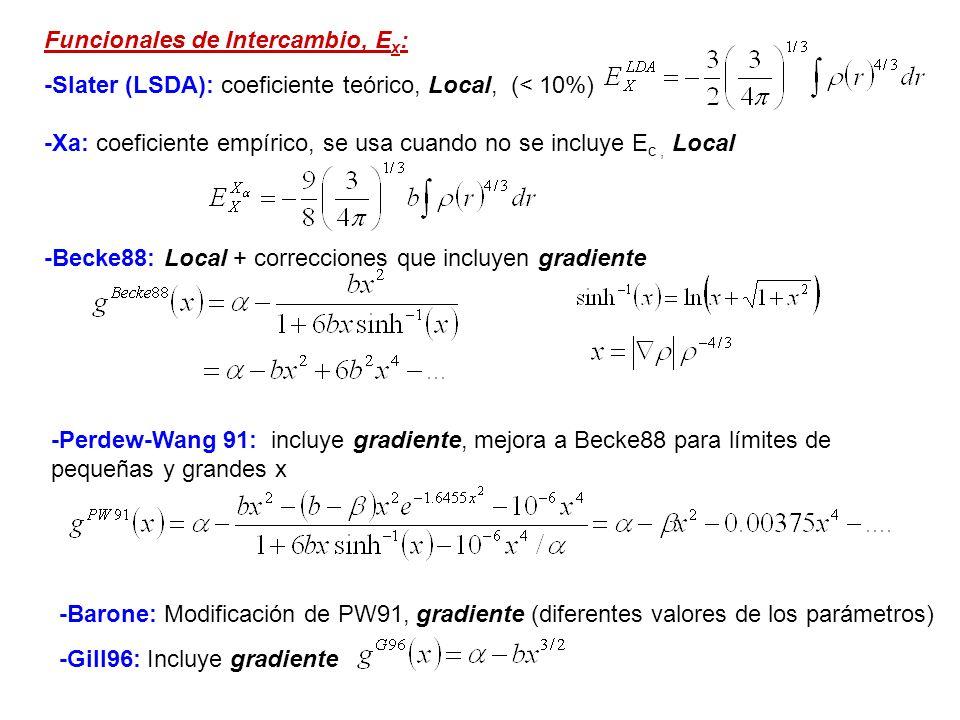 Funcionales de Intercambio, E x : -Slater (LSDA): coeficiente teórico, Local, (< 10%) -Xa: coeficiente empírico, se usa cuando no se incluye E c, Loca