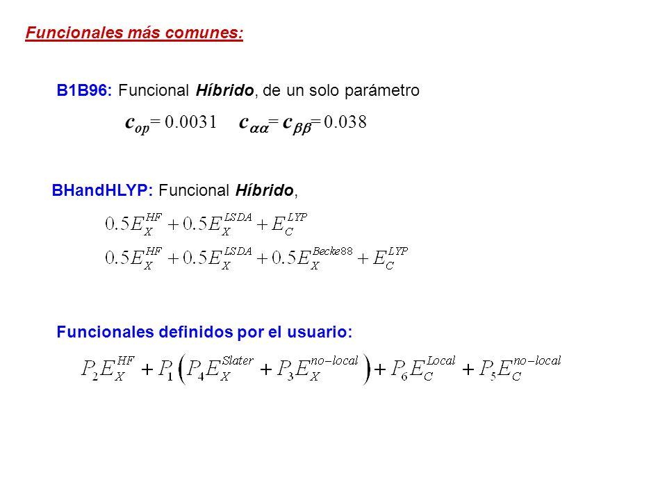 B1B96: Funcional Híbrido, de un solo parámetro c op = 0.0031 c = c = 0.038 Funcionales más comunes: BHandHLYP: Funcional Híbrido, Funcionales definido