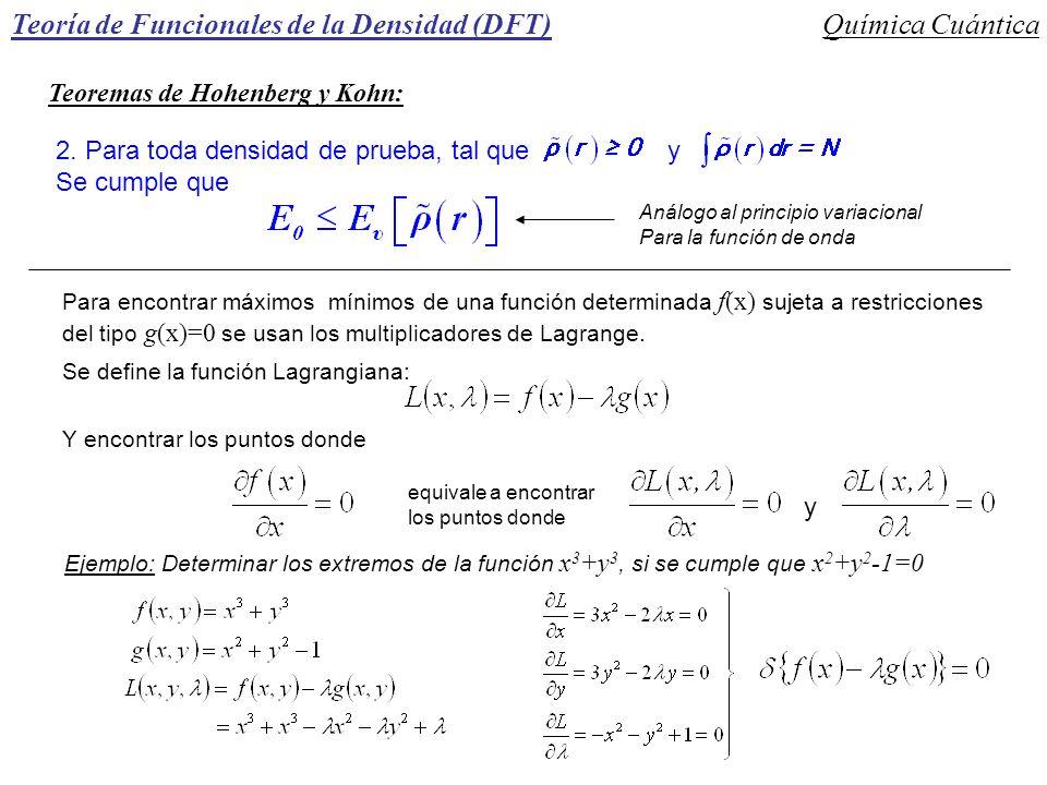 Teoría de Funcionales de la Densidad (DFT)Química Cuántica 2. Para toda densidad de prueba, tal que y Se cumple que Análogo al principio variacional P