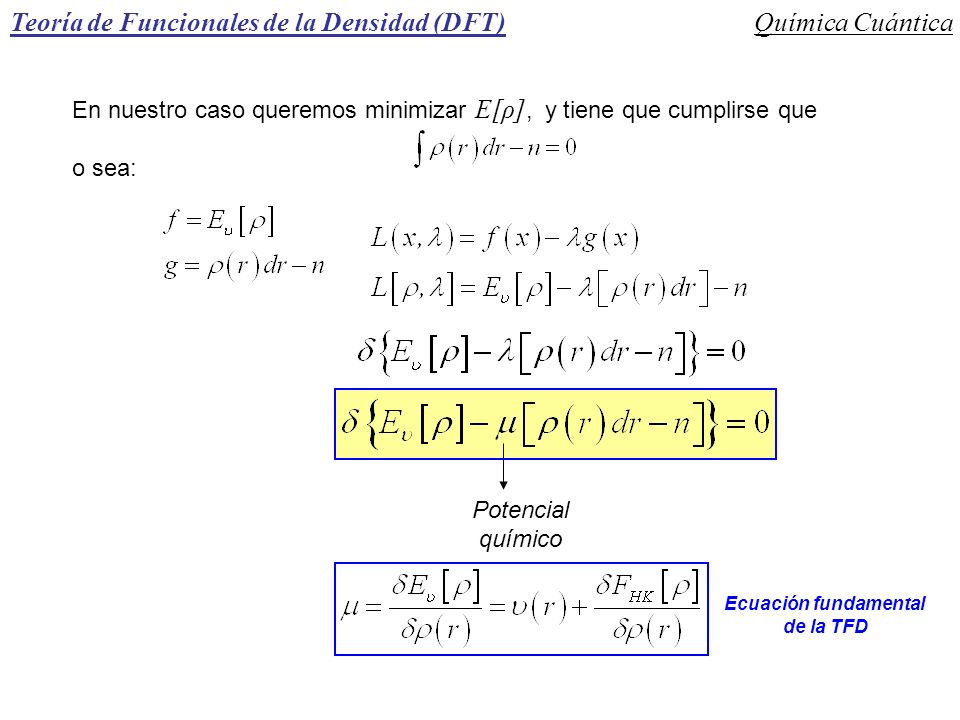 Teoría de Funcionales de la Densidad (DFT)Química Cuántica En nuestro caso queremos minimizar E[ρ], y tiene que cumplirse que o sea: Potencial químico