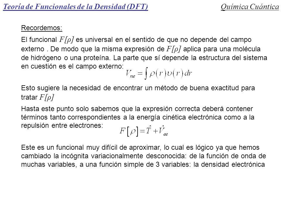 Teoría de Funcionales de la Densidad (DFT)Química Cuántica Recordemos: El funcional F[ρ] es universal en el sentido de que no depende del campo extern