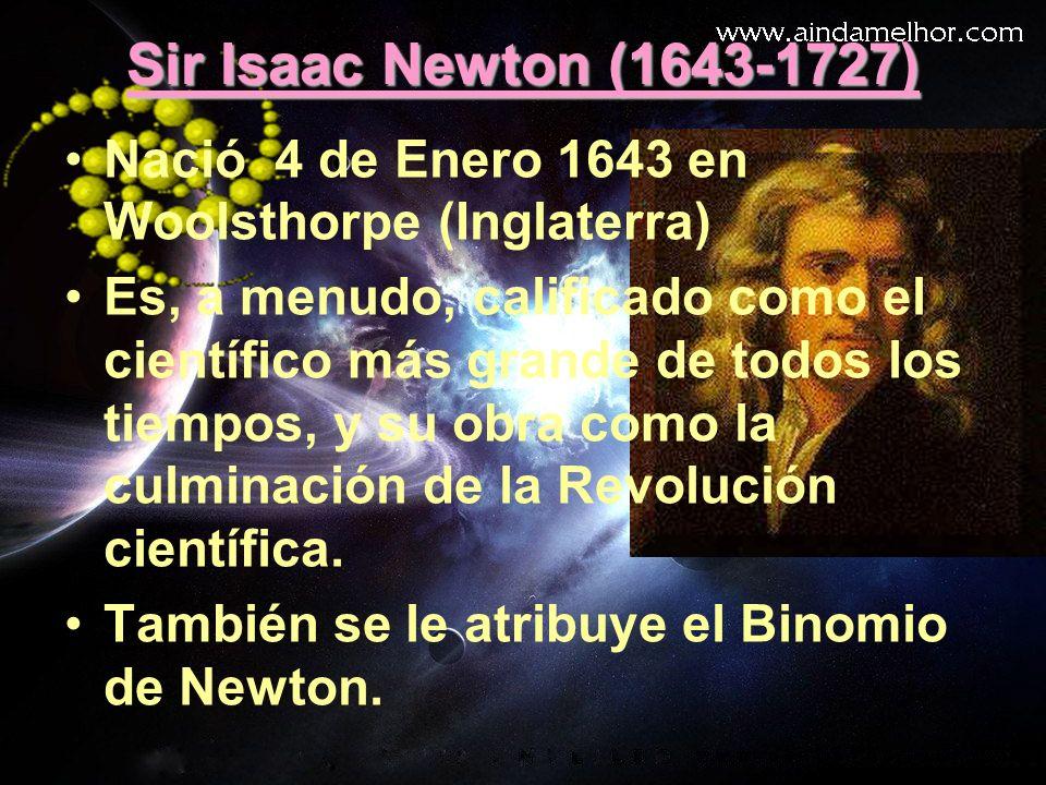 Sir Isaac Newton (1643-1727) Nació 4 de Enero 1643 en Woolsthorpe (Inglaterra) Es, a menudo, calificado como el científico más grande de todos los tie