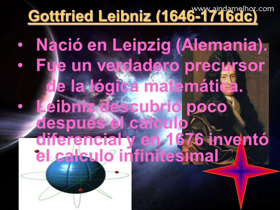 Gottfried Leibniz (1646-1716dc) Nació en Leipzig (Alemania). Fue un verdadero precursor de la lógica matemática. Leibniz descubrió poco después el cal