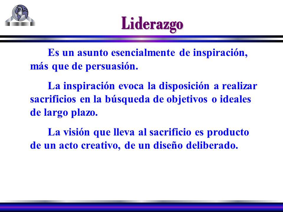 Liderazgo Es un asunto esencialmente de inspiración, más que de persuasión.