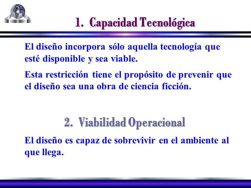 1. Capacidad Tecnológica El diseño incorpora sólo aquella tecnología que esté disponible y sea viable. Esta restricción tiene el propósito de prevenir