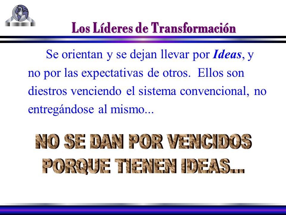 Los Líderes de Transformación Se orientan y se dejan llevar por Ideas, y no por las expectativas de otros.